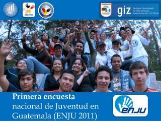 Primera encuesta  nacional de Juventud en Guatemala (ENJU 2011)