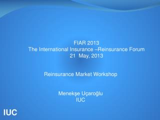 FIAR 2013 The International Insurance –Reinsurance Forum  21  May, 2013