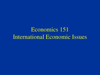 Economics 151 International Economic Issues