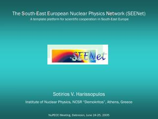 "Sotirios V. Harissopulos Institute of Nuclear Physics, NCSR ""Demokritos"", Athens, Greece"