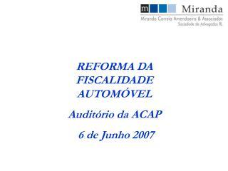 REFORMA DA FISCALIDADE AUTOMÓVEL Auditório da ACAP  6 de Junho 2007