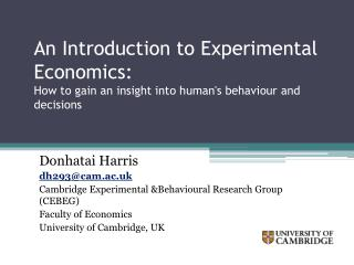 Donhatai Harris dh293@cam.ac.uk Cambridge Experimental &Behavioural Research Group (CEBEG)