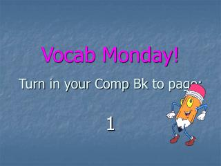 Vocab Monday! Turn in your Comp  Bk  to page: