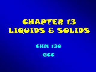 CHAPTER 13   LIQUIDS & SOLIDS
