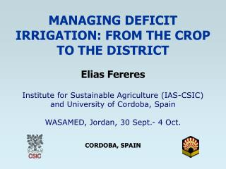 MANAGING DEFICIT IRRIGATION: FROM THE CROP TO THE DISTRICT   Elias Fereres
