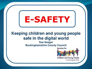 Keeping children and young people safe in the digital world Sue Seager