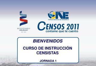 BIENVENIDOS CURSO DE INSTRUCCIÓN CENSISTAS JORNADA 1