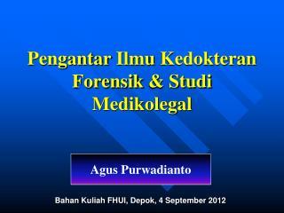 Pengantar Ilmu Kedokteran Forensik  &  Studi Medikolegal