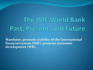 The IMF - World  Bank Past, Present, and Future