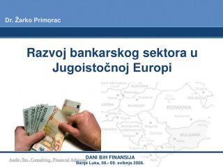 Razvoj bankarskog sektora u  J ugoistočnoj Europi