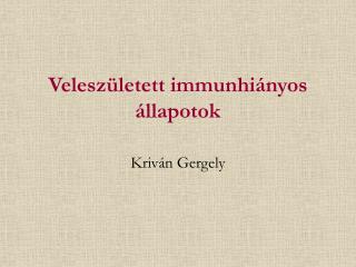 Veleszületett immunhiányos állapotok