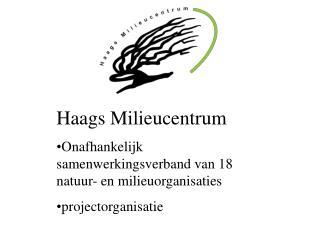 Haags Milieucentrum Onafhankelijk samenwerkingsverband van 18 natuur- en milieuorganisaties