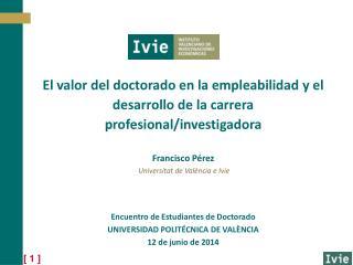 Francisco Pérez Universitat  de  València  e  Ivie Encuentro de Estudiantes de Doctorado