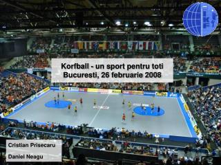 Korfball - un sport pentru toti  Bucuresti, 26 februarie 2008