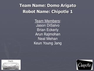 Team Name: Domo Arigato Robot Name: Chipotle 1