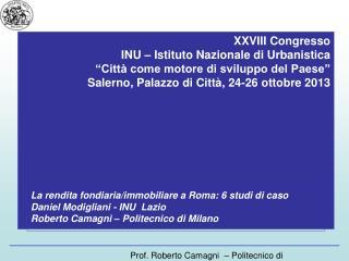 La rendita fondiaria/immobiliare a Roma: 6 studi di caso Daniel Modigliani - INU  Lazio