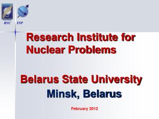 Research Institute for Nuclear Problems  Belarus State University Minsk, Belarus