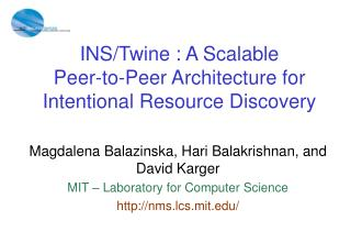 INS/Twine : A Scalable Peer-to-Peer Architecture for Intentional Resource Discovery