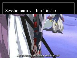 Sesshomaru vs. Inu-Taisho