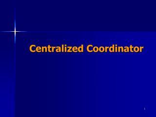 Centralized Coordinator