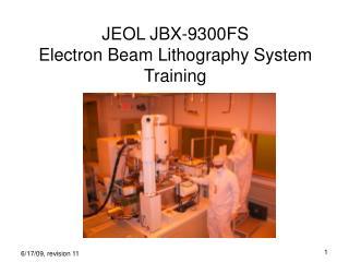 JEOL JBX-9300FS  Electron Beam Lithography System Training