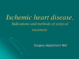 Ischemic heart disease .  Indications and methods of surgical treatment .