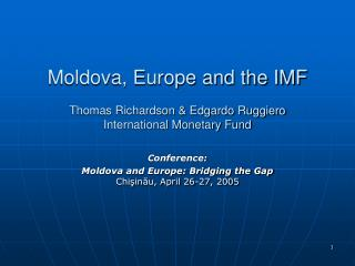 Moldova, Europe and the IMF Thomas Richardson & Edgardo Ruggiero  International Monetary Fund