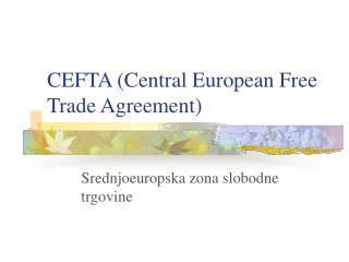 CEFTA (Central European Free Trade Agreement)