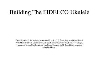 Building The FIDELCO Ukulele