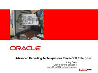 Advanced Reporting Techniques for PeopleSoft Enterprise
