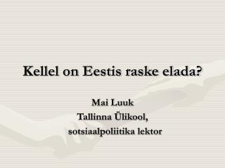 Kellel on Eestis raske elada?