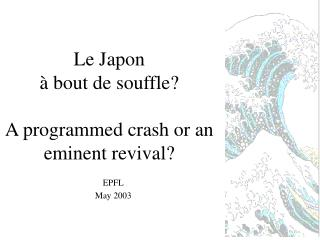 Le Japon  à bout de souffle? A programmed crash or an eminent revival?