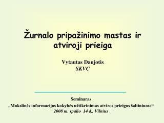Ž urnalo pripa ž inimo m astas ir atviroji prieiga Vytautas Daujotis SKVC