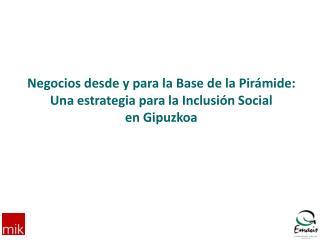 Negocios desde y para la Base de la Pirámide: Una estrategia para la Inclusión Social en Gipuzkoa