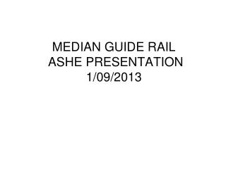 MEDIAN GUIDE RAIL  ASHE PRESENTATION 1/09/2013