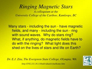 Ringing Magnetic Stars A colloquium at the University College of the Cariboo, Kamloops, BC