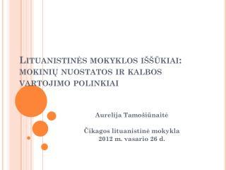 Lituanistinės mokyklos iššūkiai: mokinių nuostatos ir kalbos vartojimo polinkiai