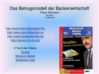 Das Betrugsmodell der Bankenwirtschaft Franz Hörmann Dornbirn 21.06.2014