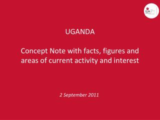 UGANDA Concept Note with facts, figures and areas of current activity and interest
