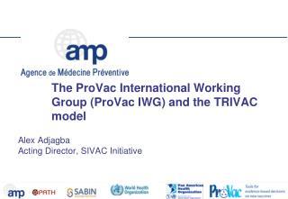 The ProVac International Working Group (ProVac IWG) and the TRIVAC model