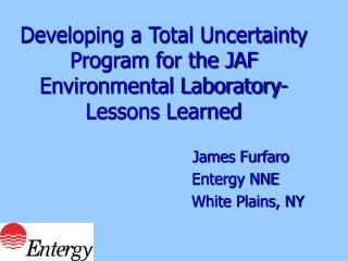 Developing a Total Uncertainty Program for the JAF Environmental Laboratory- Lessons Learned