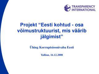 """Projekt """"Eesti kohtud - osa võimustruktuurist, mis väärib jälgimist"""" Ühing Korruptsioonivaba Eesti"""