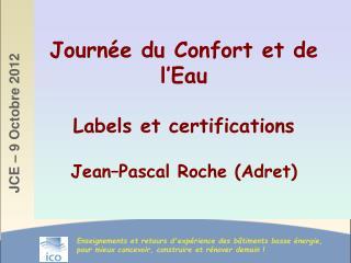 Journée du Confort et de l'Eau Labels et certifications Jean–Pascal Roche (Adret)
