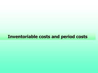 Inventoriable costs and period costs