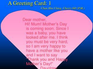 A Greeting Card: 1 Chan Hiu Ching, Cherry 6D (P.M.)