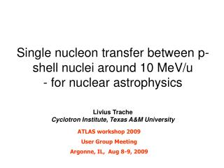 Single nucleon transfer between p-shell nuclei around 10 MeV/u - for nuclear astrophysics