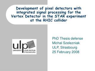 PhD Thesis defense Michal Szelezniak ULP, Strasbourg 25 February 2008