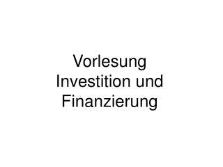 Vorlesung Investition und Finanzierung