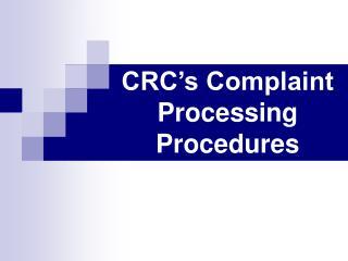 CRC s Complaint Processing Procedures
