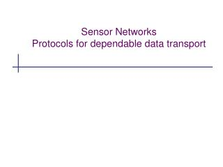 Sensor Networks Protocols for dependable data transport